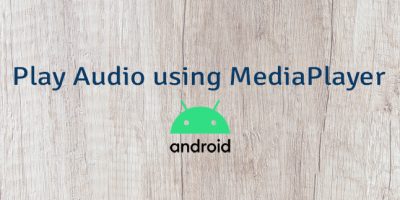 Play Audio using MediaPlayer in Android