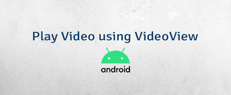 Play Video using VideoView in Android