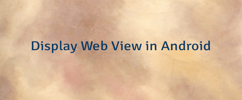Display Web View in Android