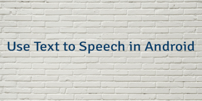 Use Text to Speech in Android