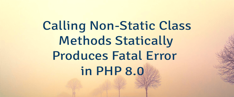 Calling Non-Static Class Methods Statically Produces Fatal Error in PHP 8.0