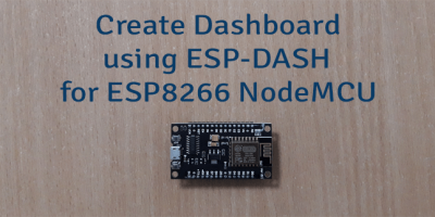 Create Dashboard using ESP-DASH for ESP8266 NodeMCU