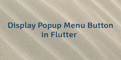 Display Popup Menu Button in Flutter