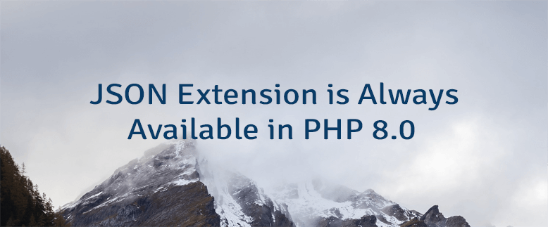 JSON Extension is Always Available in PHP 8.0