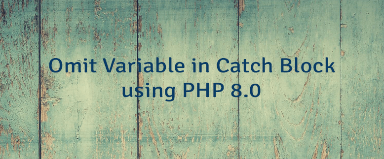 Omit Variable in Catch Block using PHP 8.0