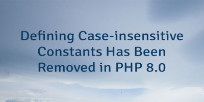 Defining Case-insensitive Constants Has Been Removed in PHP 8.0