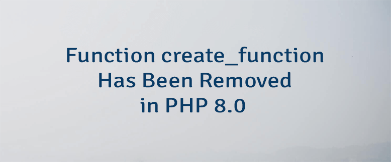 Function create_function Has Been Removed in PHP 8.0