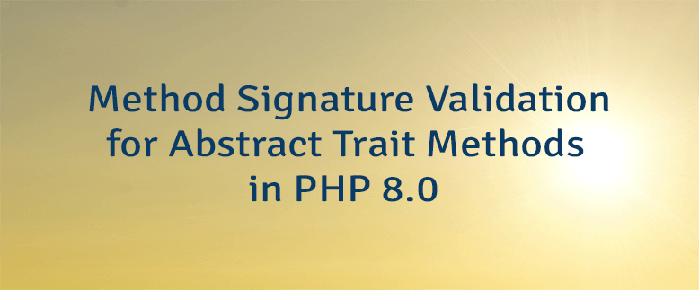 Method Signature Validation for Abstract Trait Methods in PHP 8.0
