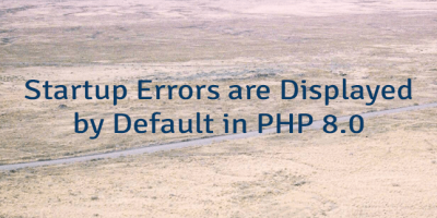 Startup Errors are Displayed by Default in PHP 8.0