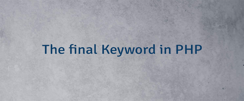 The final Keyword in PHP