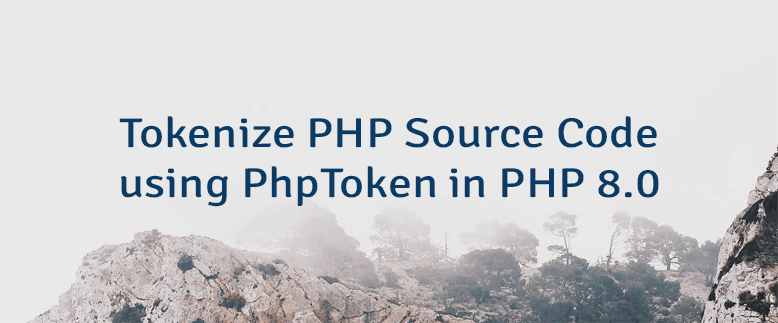 Tokenize PHP Source Code using PhpToken in PHP 8.0