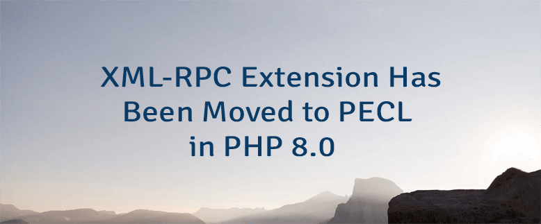 XML-RPC Extension Has Been Moved to PECL in PHP 8.0