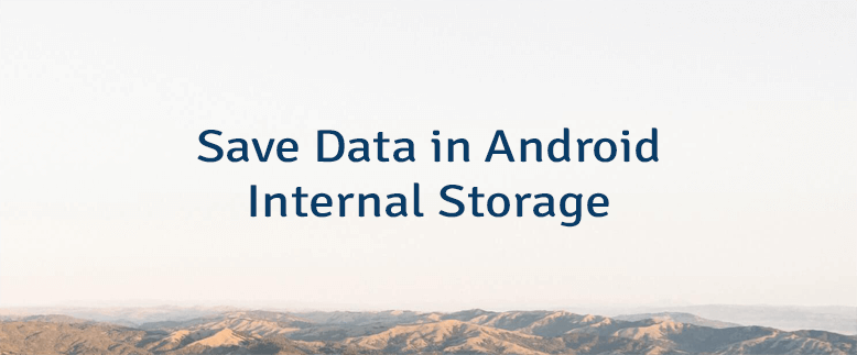 Save Data in Android Internal Storage