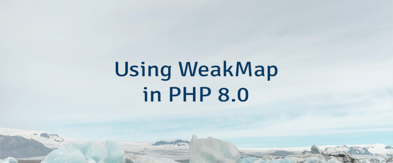 Using WeakMap in PHP 8.0