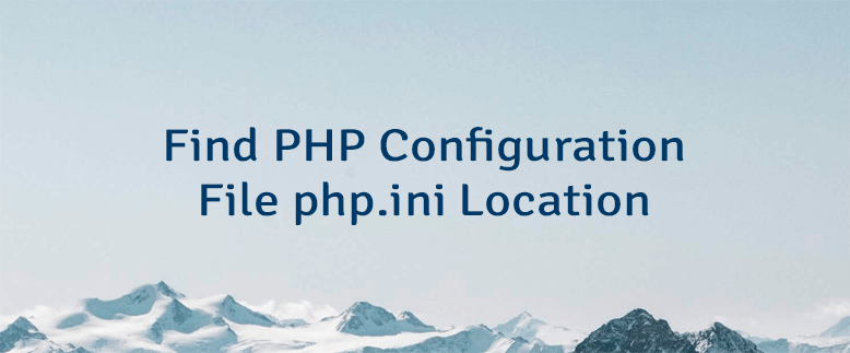 Find PHP Configuration File php.ini Location