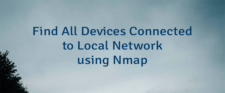 Find All Devices Connected to Local Network using Nmap