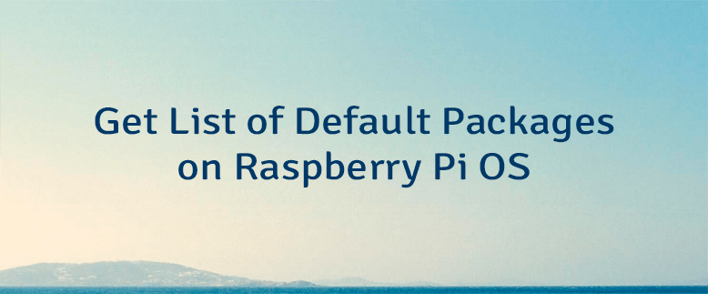 Get List of Default Packages on Raspberry Pi OS