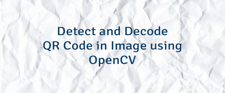 Detect and Decode QR Code in Image using OpenCV