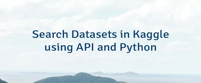 Search Datasets in Kaggle using API and Python